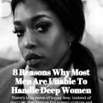8 Reasons Why Most Men Are Unable To Handle Deep Women
