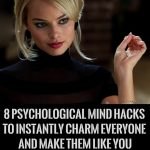 8 Psychological Mind Hacks To Instantly Charm Everyone And Make Them Like You