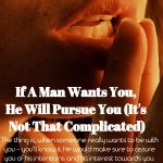 If A Man Wants You, He Will Pursue You (It's Not That Complicated)
