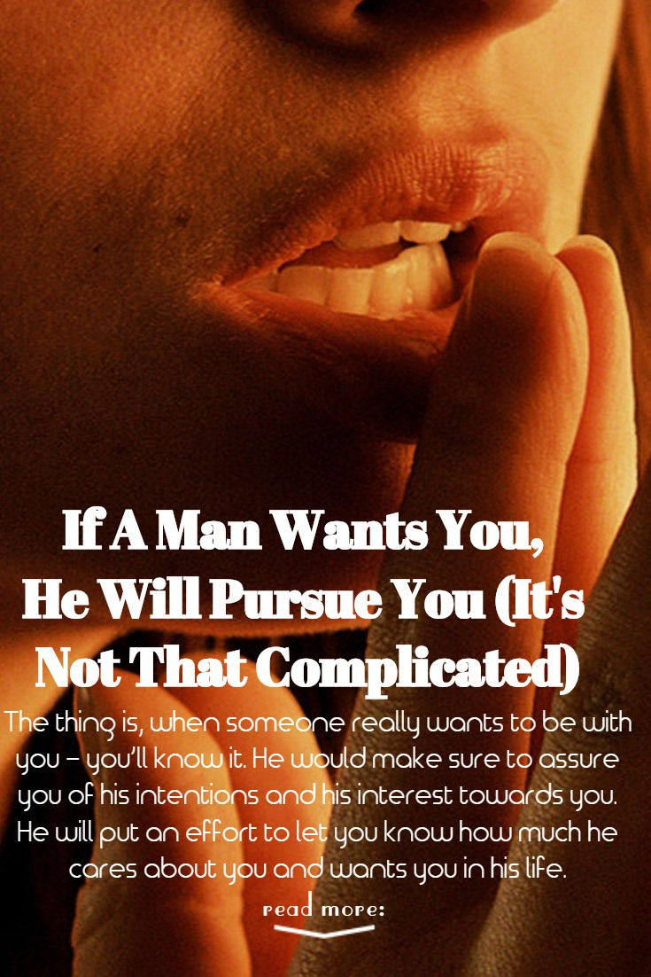 If A Man Wants You, He Will Pursue You (Itu0027s Not That Complicated)