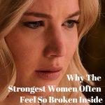 Why The Strongest Women Often Feel So Broken Inside