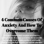 4 Common CausesOf Anxiety And How To Overcome Them