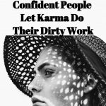 5-reasons-why-strong-and-confident-people-let-karma-do-their-dirty-work