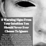 8 Warning Signs From Your Intuition You Should Never Ever Choose To Ignore