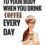 heres-what-drinking-coffee-every-day-does-to-your-body