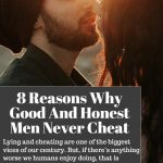 8 Reasons Why Good And Honest Men Never Cheat