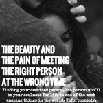 The Beauty And The Pain Of Meeting The Right Person At The Wrong Time
