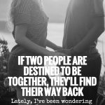 If Two People Are Destined To Be Together, They'll Find Their Way Back