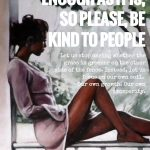 Life Is Hard Enough As It Is, So Please, Be Kind To People
