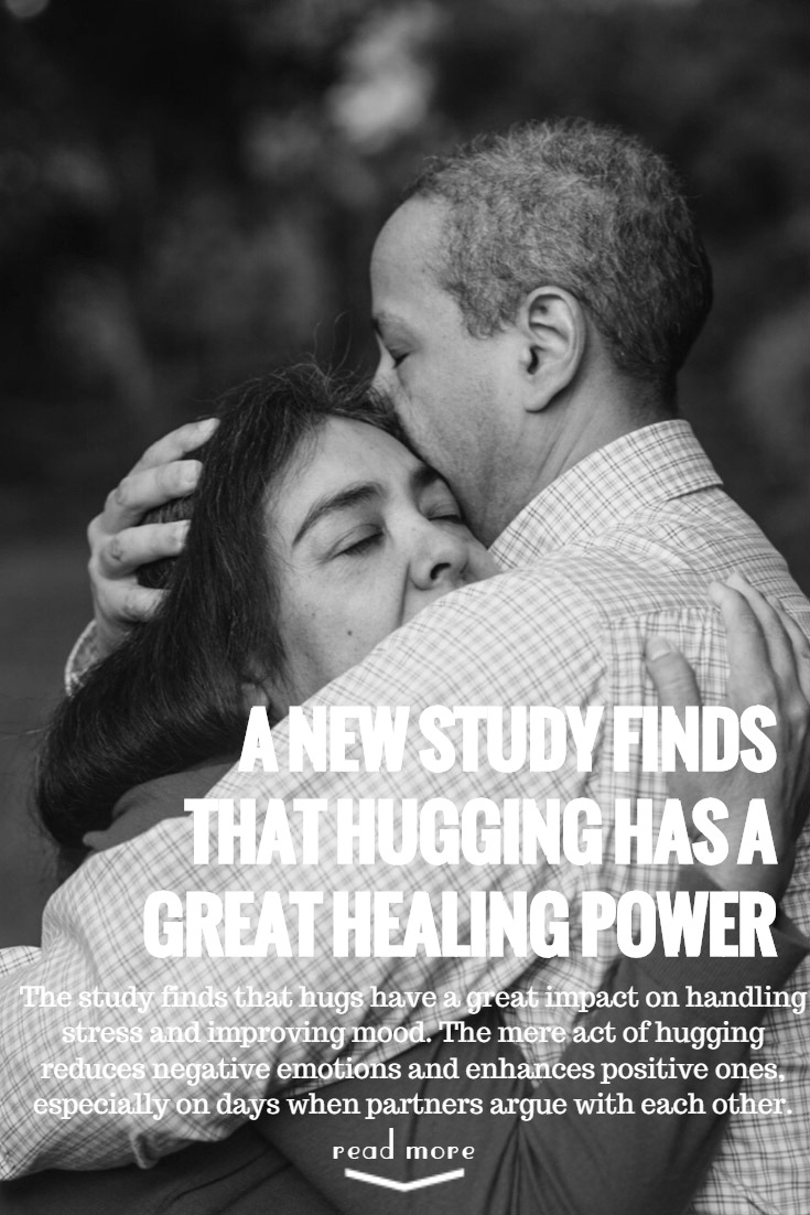 The study finds that hugs have a great impact on handling stress and improving mood. The mere act of hugging reduces negative emotions and enhances positive ones, especially on days when partners argue with each other.