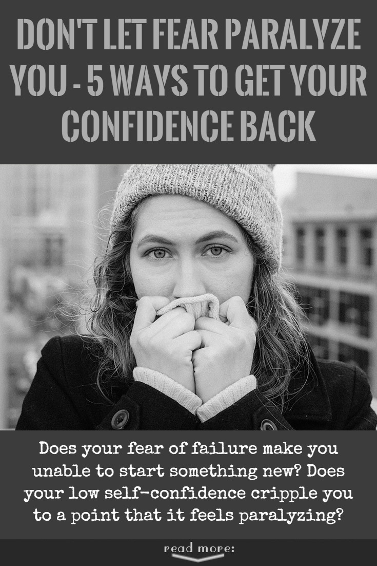 Does your fear of failure make you unable to start something new? Does your low self-confidence cripple you to a point that it feels paralyzing?