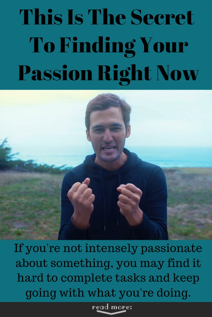 If you're not intensely passionate about something, you may find it hard to complete tasks and keep going with what you're doing.