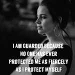 I Am Guarded Because No One Has Ever Protected Me As Fiercely As I Protect Myself