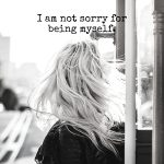 I am not sorry for being ME
