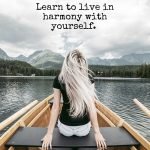 Learn to live in harmony with yourself