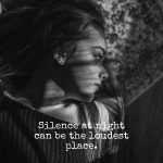 Silence can be the loudest place.