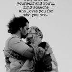 Stay true to yourself, and you'll find someone who loves you for who you are. (1)