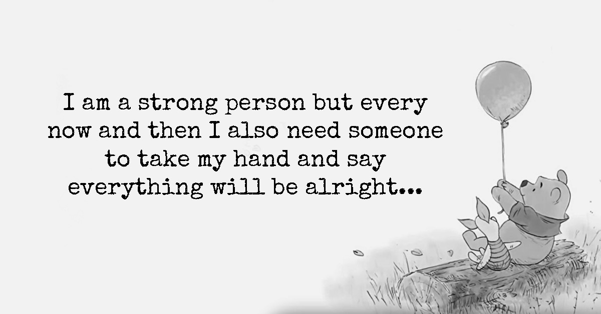 I Am Strong But I Still Need Someone To Hold My Hand