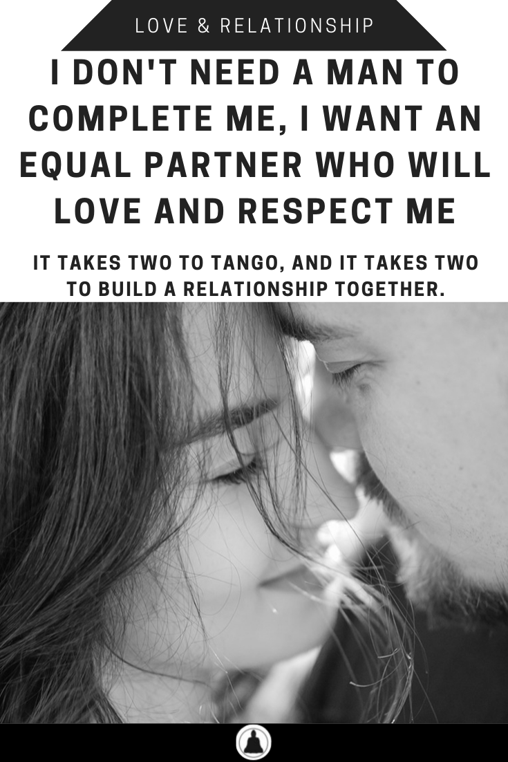 I Don't Need A Man To Complete Me, I Want An Equal Partner Who Will Love And Respect Me