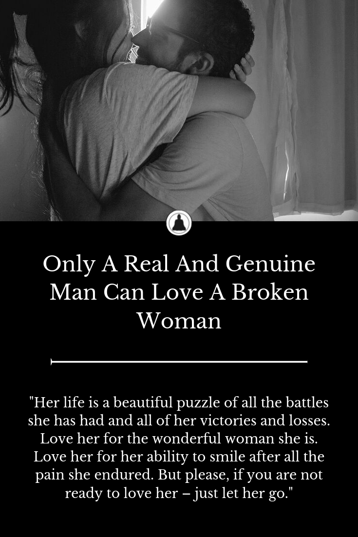 Only A Real And Genuine Man Can Love A Broken-Hearted Woman