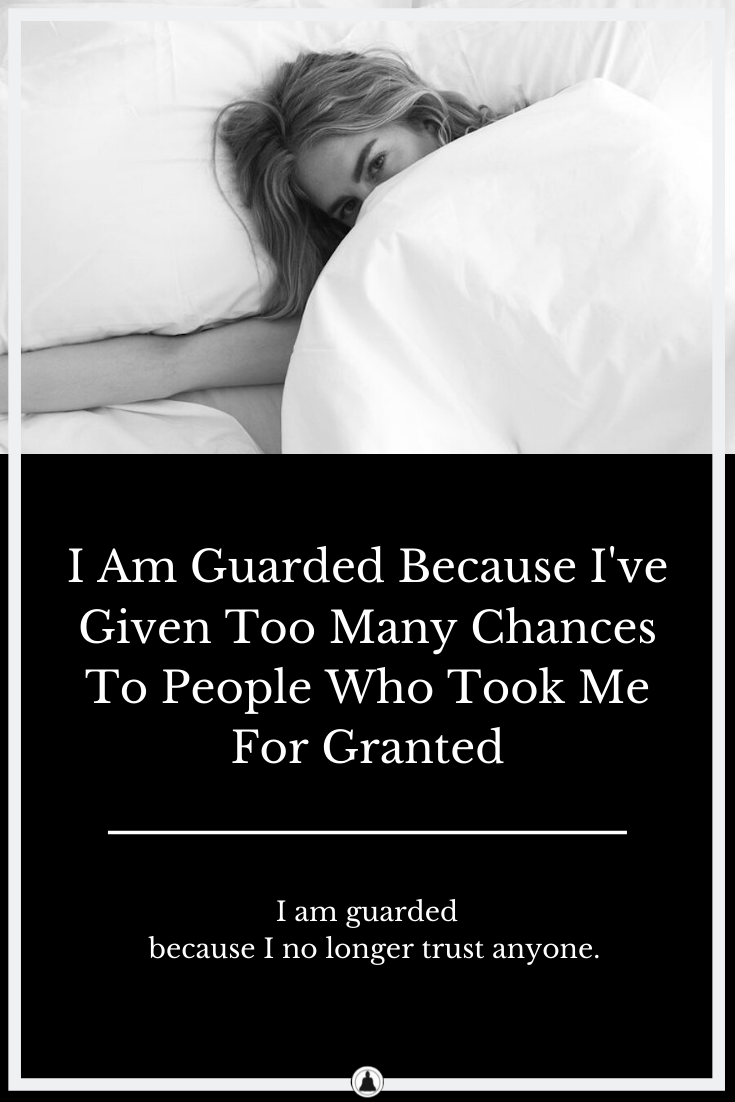 I Am Guarded Because I've Given Too Many Chances To People Who Took Me For Granted