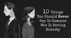 Things You Should Never Say To Someone Who Is Having Anxiety