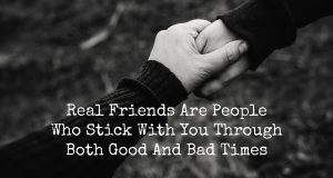 """Real Friends Are People Who Stick With You Through Both Good And Bad Times"" is locked Real Friends Are People Who Stick With You Through Both Good And Bad Times"