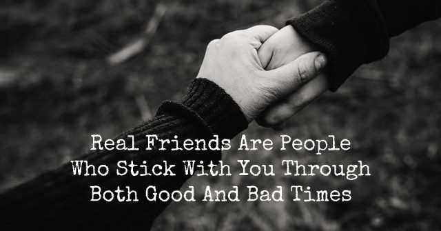 """""""Real Friends Are People Who Stick With You Through Both Good And Bad Times"""" is locked Real Friends Are People Who Stick With You Through Both Good And Bad Times"""