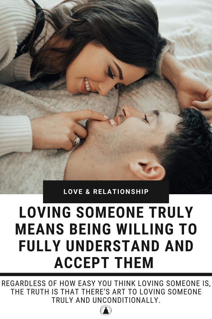 Loving Someone Truly Means Being Willing To Fully Understand And Accept Them
