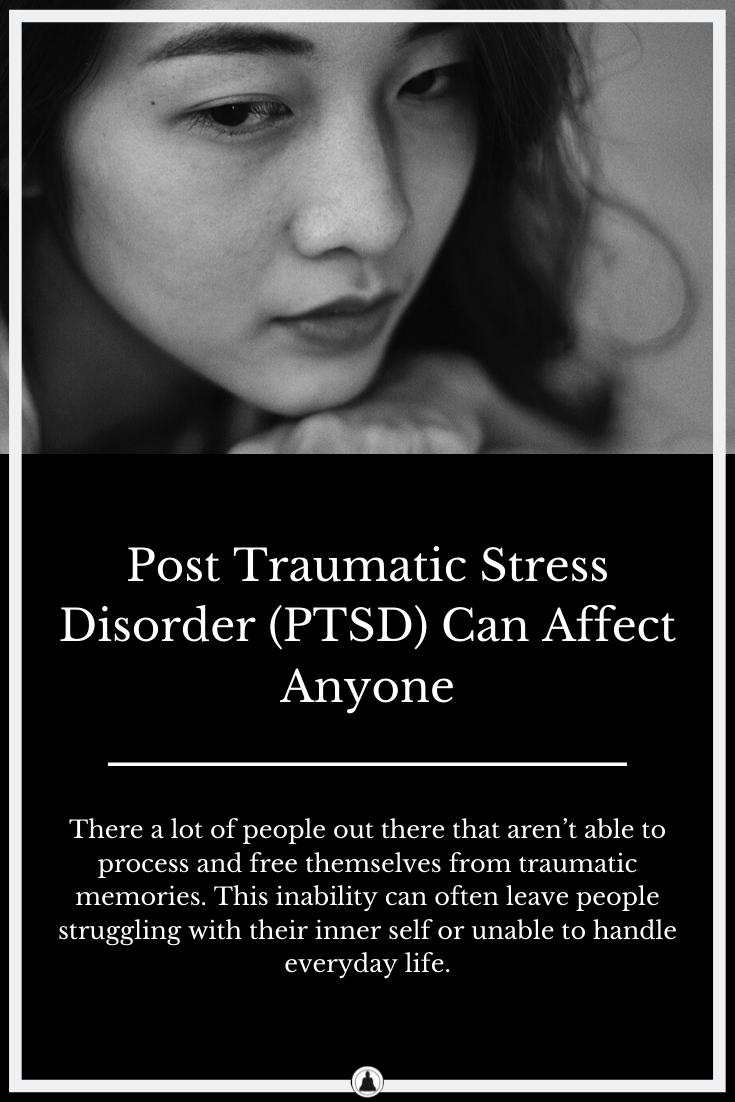 Post Traumatic Stress Disorder (PTSD) Can Affect Anyone