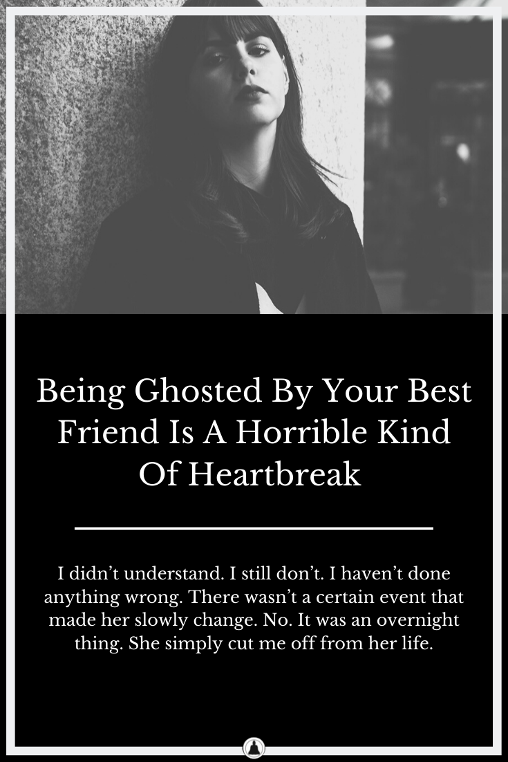Being Ghosted By Your Best Friend Is A Horrible Kind Of Heartbreak