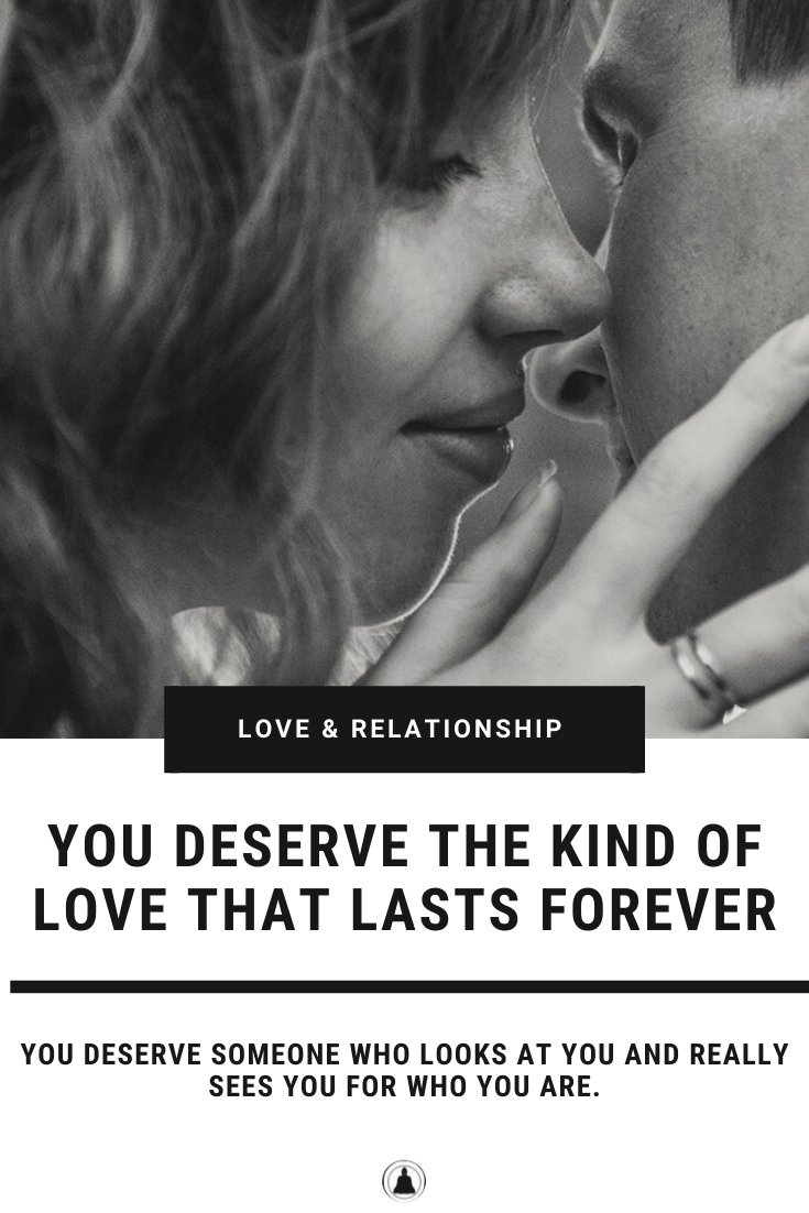 You Deserve The Kind Of Love That Lasts Forever