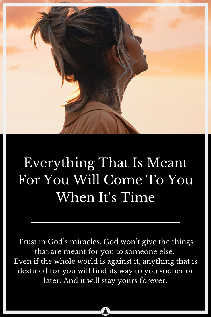 Everything That Is Meant For You Will Come To You When It's Time