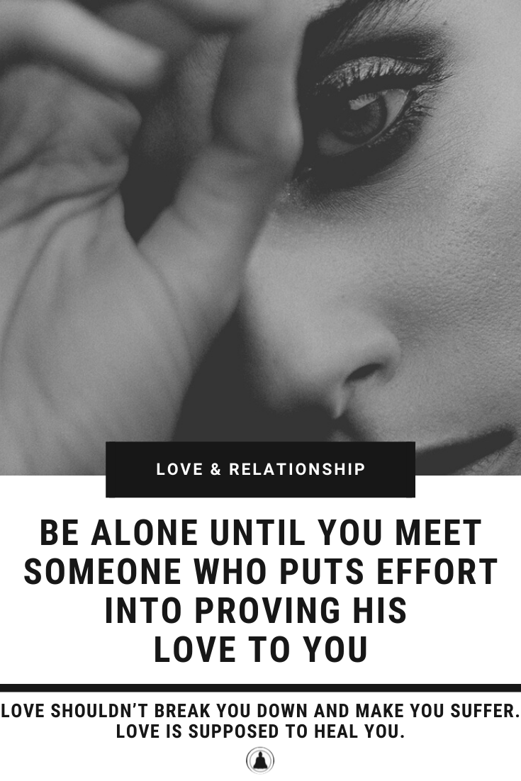 Be Alone Until You Meet Someone Who Puts Effort Into Proving His Love To You