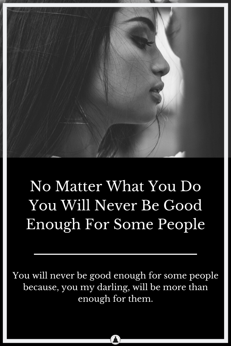 No Matter What You Do, You Will Never Be Good Enough For Some People