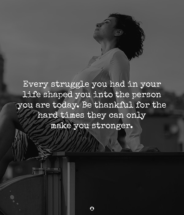 I Thank God For The Hard Times Because They've Made Me Stronger