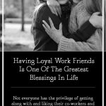 Having Loyal Work Friends Is One Of The Greatest Blessings In Life