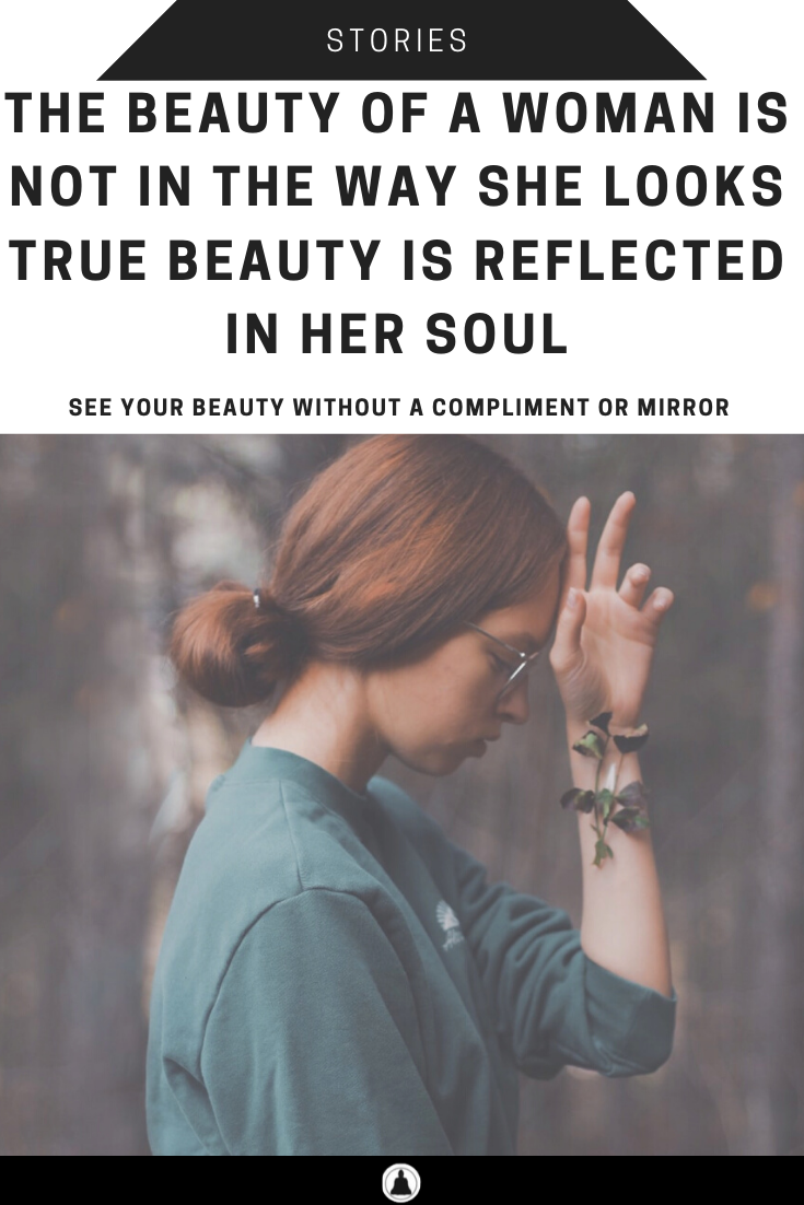 The Beauty Of A Woman Is Not In The Way She Looks: True Beauty Is Reflected In Her Soul