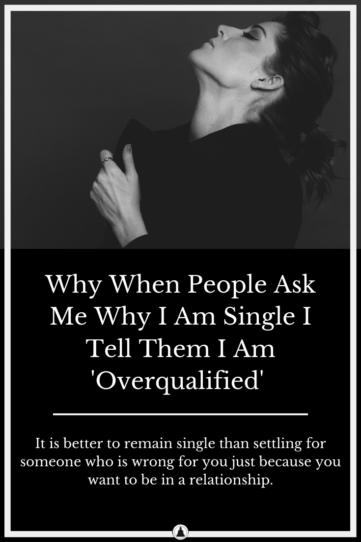 When People Ask Me Why I Am Single, I Tell Them I Am 'Overqualified'