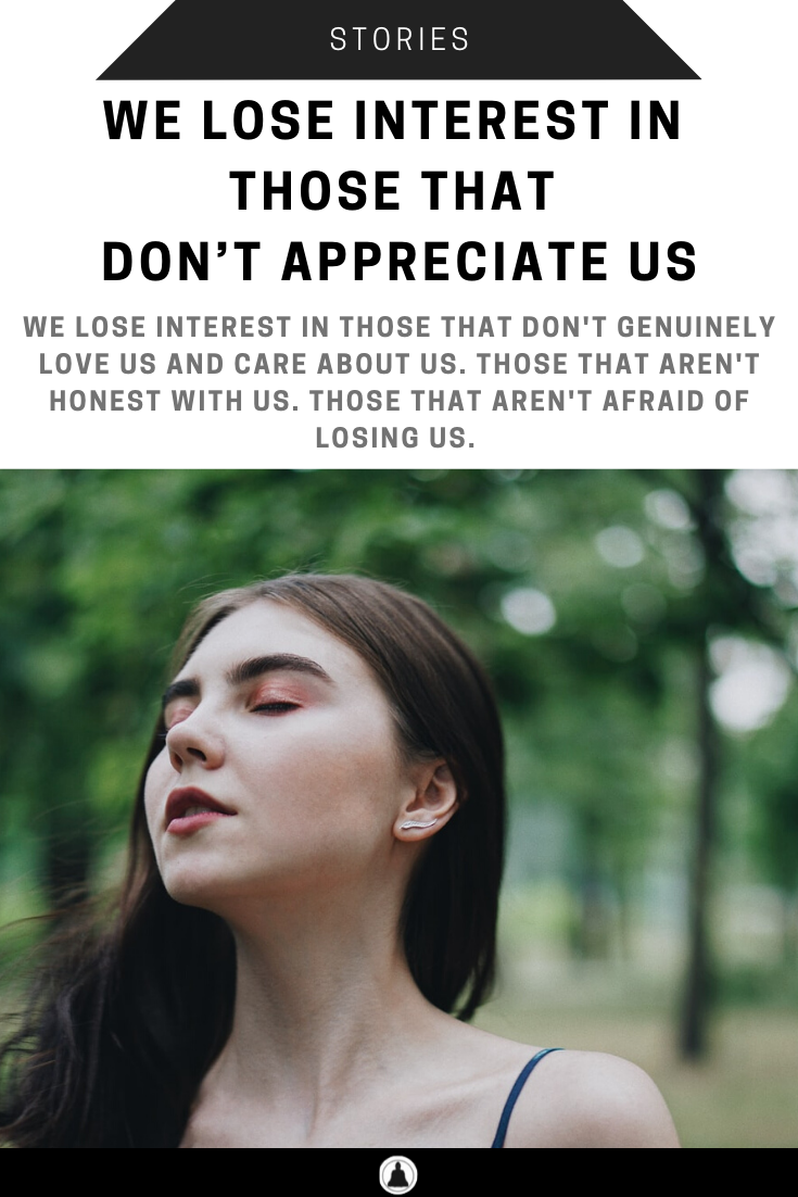 We Lose Interest In Those That Don't Appreciate Us