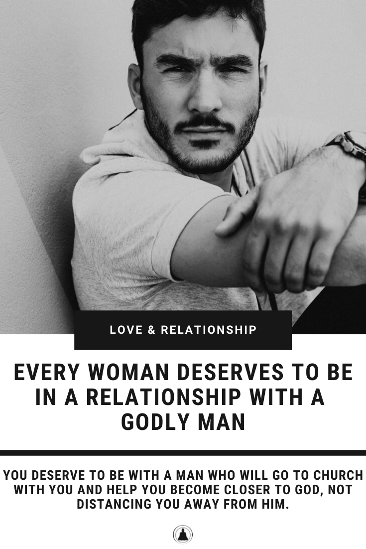 Every Woman Deserves To Be In A Relationship With A Godly Man
