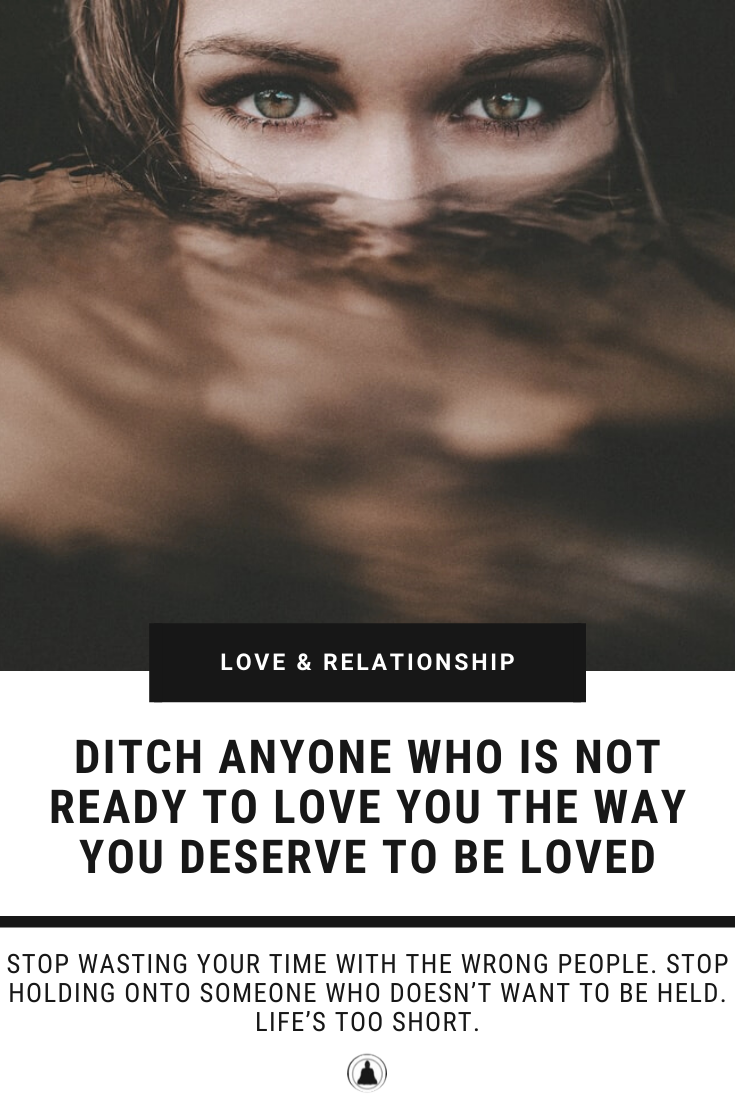 Ditch Anyone Who Is Not Ready To Love You The Way You Deserve To Be Loved