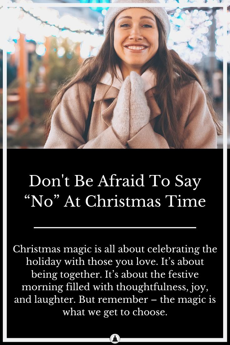 "Don't Be Afraid To Say ""No"" At Christmas Time"