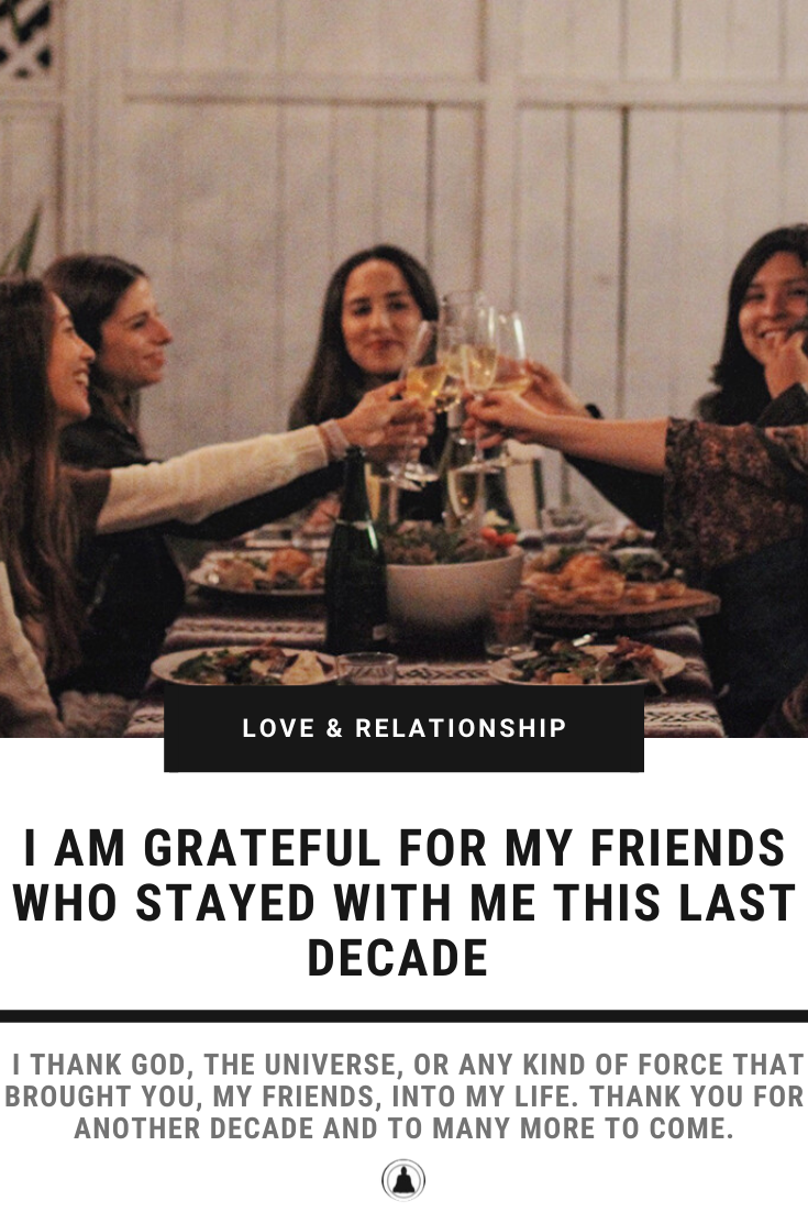 I Am Grateful For My Friends Who Stayed With Me This Last Decade