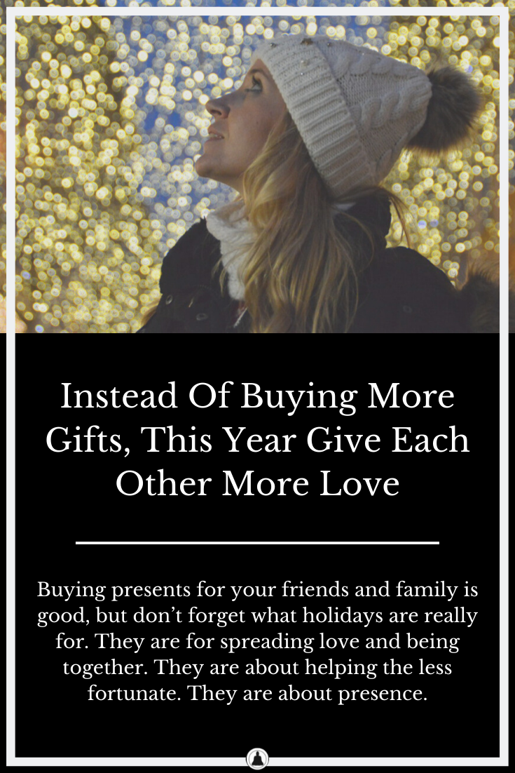 Instead Of Buying More Gifts, This Year Give Each Other More Love