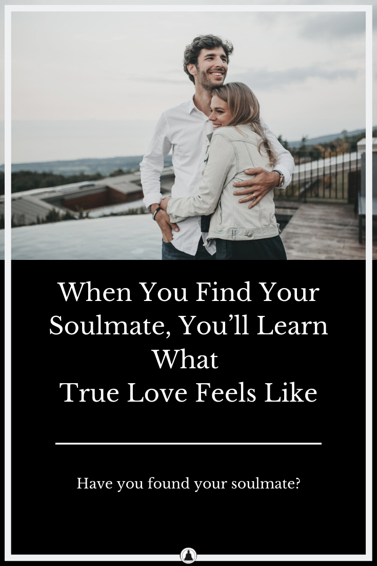 When You Find Your Soulmate, You'll Learn What True Love Feels Like