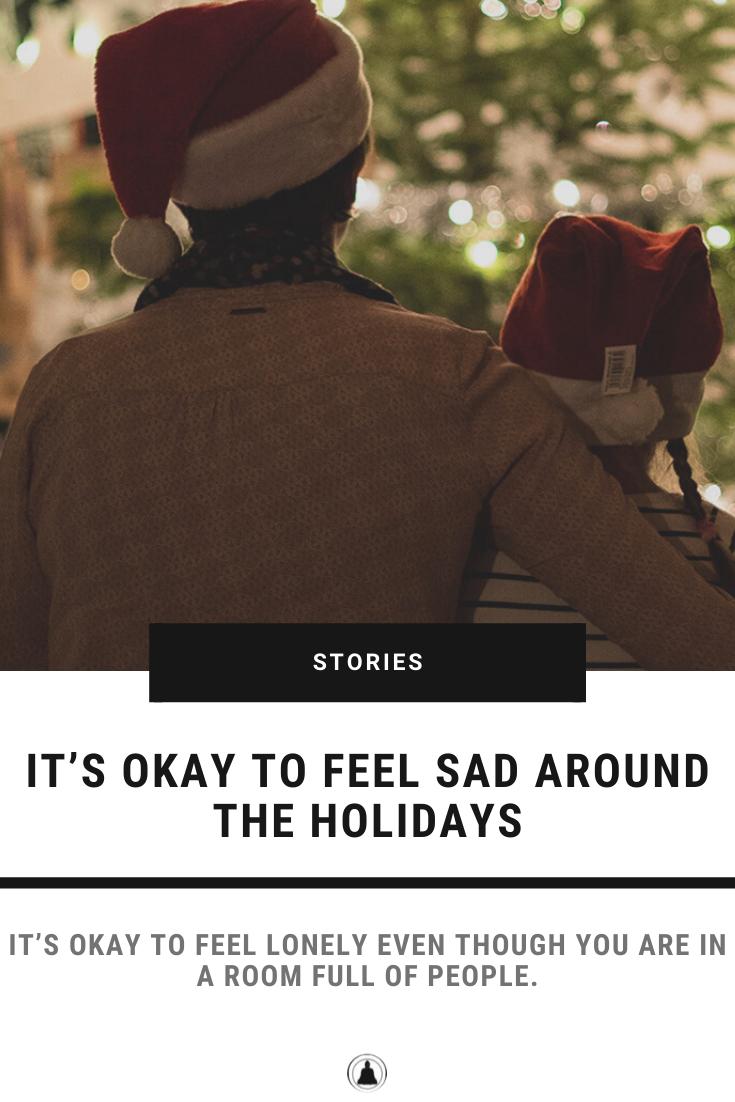It's Okay To Feel Sad Around The Holidays