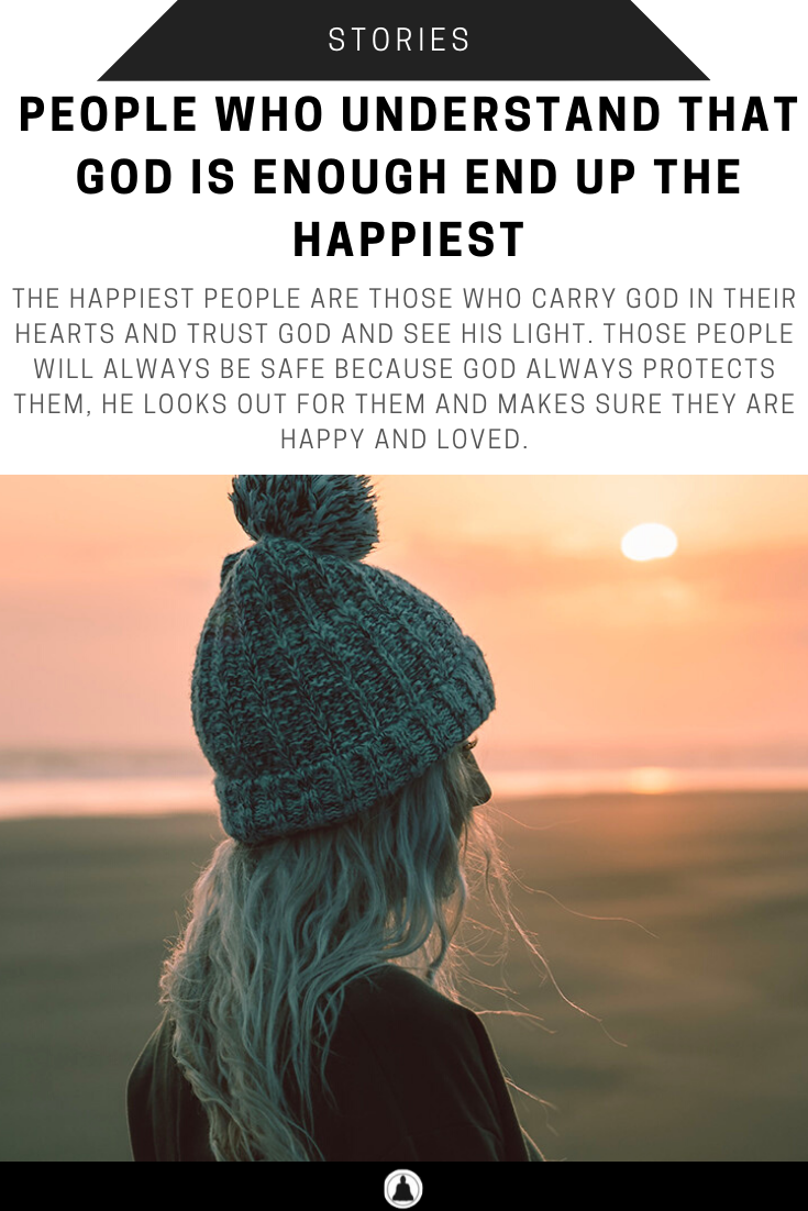 People Who Understand That God Is Enough Are The Happiest
