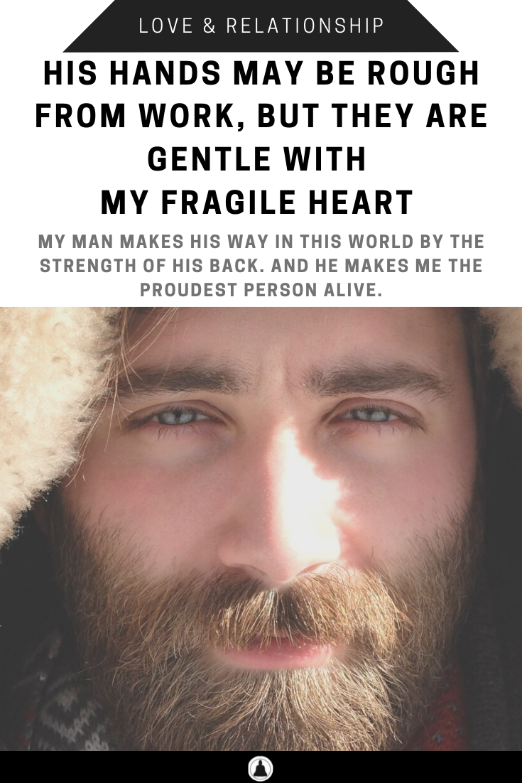 His Hands May Be Rough From Work, But They Are Gentle With My Fragile Heart