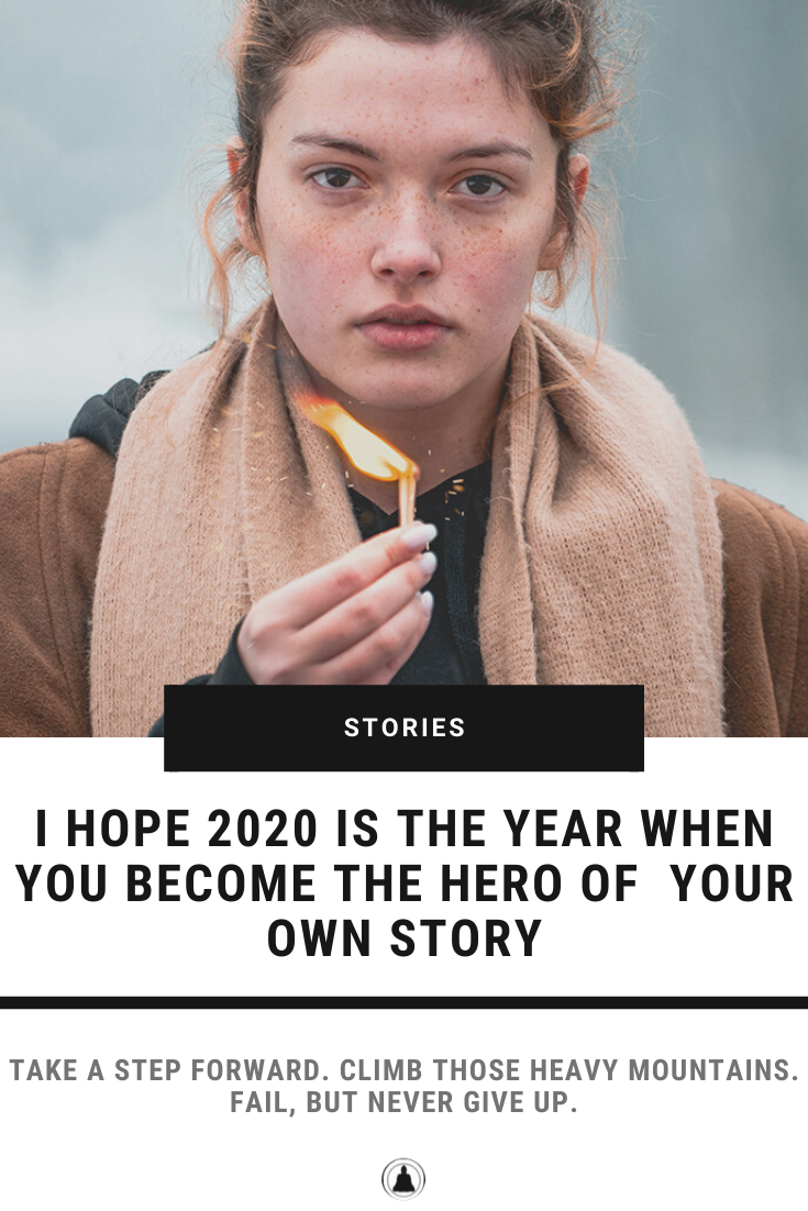 I Hope 2020 Is The Year When You Become The Hero Of Your Own Story